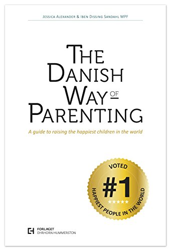The Danish Way of Parenting: A Guide to Raising the Happiest Children in the World PDF