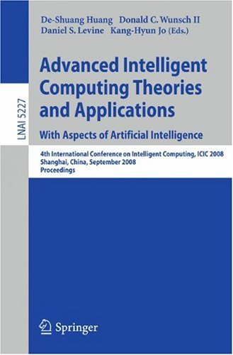 Advanced Intelligent Computing Theories and Applications. With Aspects of Artificial Intelligence: Fourth International Conference on Intelligent Computing, ICIC 2008 Shanghai, China, September 15-18, 2008, Proceedings