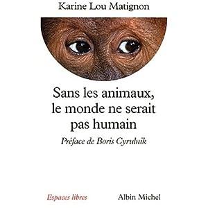 Sans Les Animaux, Le Monde Ne Serait Pas Humain (Collections Spiritualites) (French Edition) Karine-Lou Matignon