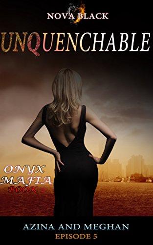Onyx Mafia: Unquenchable - Episode 5: (Azina and Meghan) Book 2 (Onyx Mafia Unquenchable) PDF