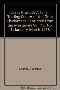 Casas Grandes A Fallen Trading Center of the Gran Chichimeca Reprinted