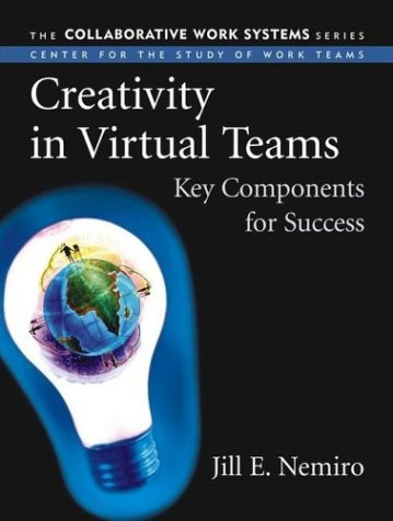 Creativity in Virtual Teams: Key Components for Success (Collaborative Work Systems Series)