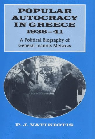 Popular Autocracy in Greece, 1936-1941: A Political Biography of General Ioannis Metaxas