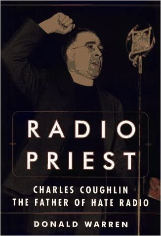Radio Priest: Charles Coughlin, The Father of Hate Radio written by Donald Warren