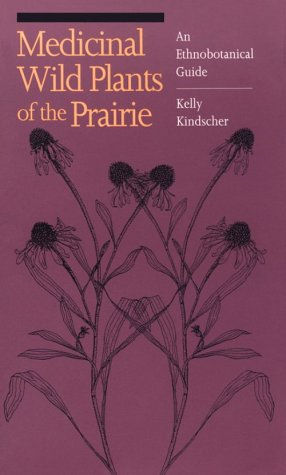 Medicinal Wild Plants of the Prairie : An Ethnobotanical Guide, KELLY KINDSCHER, WILLIAM S. WHITNEY