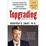 Topgrading, 3rd Edition: The Proven Hiring and Promoting Method That Turbocharges Company Performance [Hardcover] [2012] 3 Rev Upd Ed. Bradford D. Smart Ph.D.