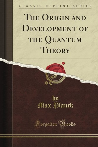 The Origin and Development of the Quantum Theory (Classic Reprint)