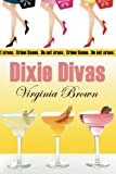 Dixie Divas (0982175655) by Brown, Virginia