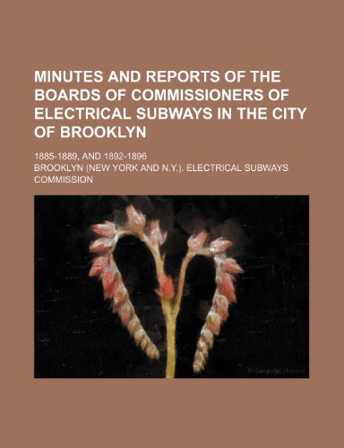 Minutes and reports of the Boards of Commissioners of electrical subways in the city of Brooklyn; 1885-1889, and 1892-1896