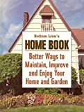 Bottom Line Home Book (Better Ways to Maintain, Improve and Enjoy Your Home and Garden)