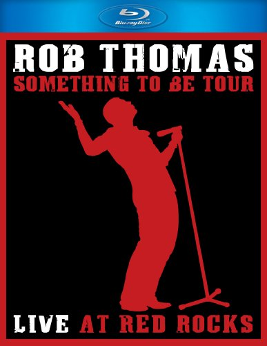 Rob Thomas: Live At Red Rocks - Something To Be Tour (2009) BLU-RAY 1080i AVC DTS-HD 5.1