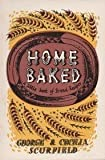 George Scurfield Home Baked: Little Book of Bread Recipes