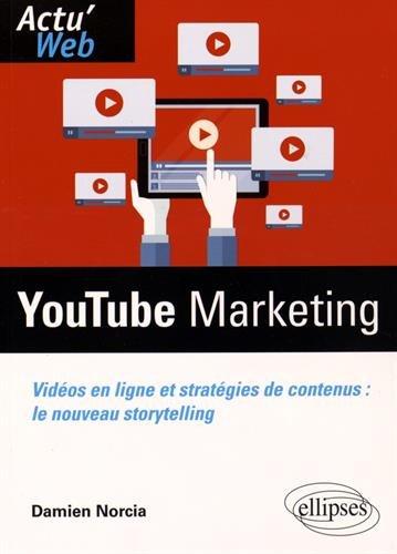 YouTube Marketing Videos en Ligne et Stratégies de Contenus le Nouveau Storytelling