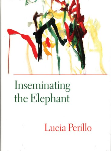 Inseminating the Elephant (Lannan Literary Selections), LUCIA PERILLO