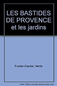 LES BASTIDES DE PROVENCE et les jardins par Nerte Fustier-Dautier