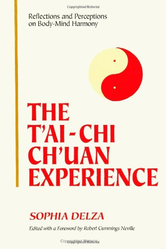 The T'ai-Chi Ch'uan Experience: Reflections and Perceptions on Body-Mind Harmony, Delza, Sophia