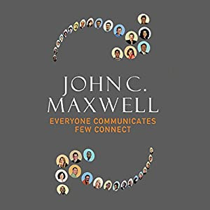 Everyone Communicates, Few Connect: What the Most Effective People Do Differently | [John Maxwell]