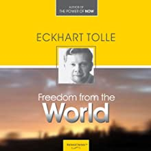 Freedom from the World Lecture by Eckhart Tolle Narrated by Eckhart Tolle