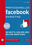 Professionelles Facebook-Marketing: So geht's: Von der Idee bis zur Umsetzung