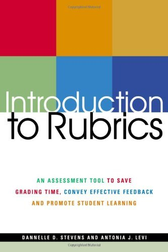 Introduction To Rubrics: An Assessment Tool To Save Grading Time, Convey Effective Feedback and Promote Student Learning (Paperback) PDF