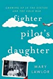 img - for Fighter Pilot's Daughter: Growing Up in the Sixties and the Cold War by Mary Lawlor (2015-08-01) book / textbook / text book