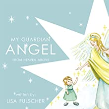 My Guardian Angel: From Heaven Above (       UNABRIDGED) by Lisa Fulscher Narrated by Rachael Sweeden