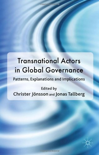 Transnational Actors in Global Governance: Patterns, Explanations and Implications (Democracy Beyond the Nation State? T