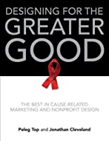 Designing for the Greater Good: The Best in Cause-Related Marketing and Nonprofit Design ebook download