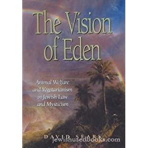 The Vision of Eden: Animal Welfare and Vegetarianism in Jewish Law and Mysticism, by Rabbi David Sears