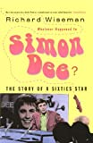 Richard Wiseman Whatever Happened to Simon Dee?: The Story of a Sixties Star: The Rise and Fall of Television's Icarus