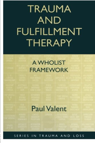 Trauma and Fulfillment Therapy: A Wholist Framework: Pathways to Fulfillment (Series in Trauma and Loss)