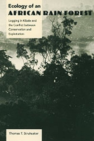 Image for Ecology of an African Rain Forest: Logging in Kibale and the Conflict Between Conservation and Exploitation