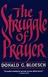 The Struggle of Prayer (093944304X) by Bloesch, Donald  G.