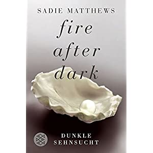 Fire after Dark - Dunkle Sehnsucht: Band 1 (Fire after Dark Trilogie)