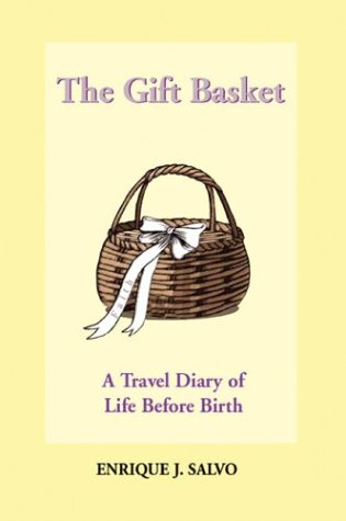 The Gift Basket: A Travel Diary Of Life Before Birth