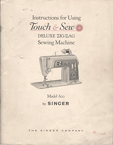 Instructions for Using Touch & Sew Deluxe Zig-Zag Sewing Machine, Model 600 (Vintage Sewing Machine Parts compare prices)