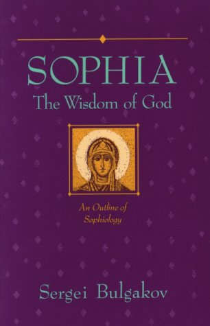 Sophia, the Wisdom of God: An Outline of Sophiology (Library of Russian Philosophy), SERGEI BULGAKOV