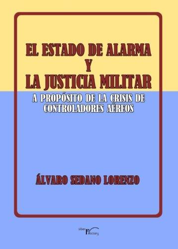El estado de alarma y la justicia militar A propósito de la crisis de los controladores aéreos  [Sedano Lorenzo, Álvaro] (Tapa Blanda)