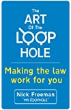 The Art of the Loophole: Making the law work for you: Making the law work for you (English Edition)