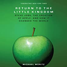 The Return to the Little Kingdom: Steve Jobs, The Creation of Apple and How it Changed the World (       UNABRIDGED) by Michael Moritz Narrated by Kevin Pariseau