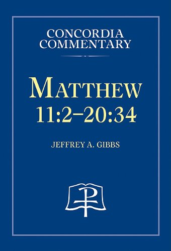 Matthew 11:2-20:34 - Concordia Commentary, by Jeffrey A. Gibbs