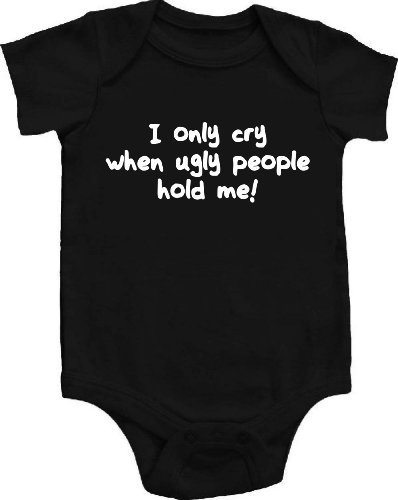 I Only Cry When Ugly People Hold Me Funny Baby One Piece Body Suit (0-3 Months)