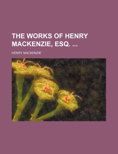 The Works of Henry Mackenzie, Esq. (Volume 1)