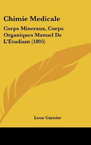 Chimie Medicale: Corps Mineraux, Corps Organiques Manuel de L'Etudiant (1895)