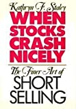 img - for When Stocks Crash Nicely: The Finer Art of Short Selling 1st edition by Staley, Kathryn F. (1991) Hardcover book / textbook / text book
