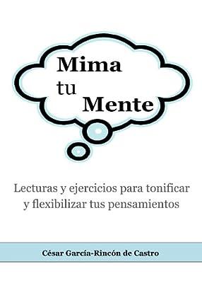 Mima tu Mente. Lecturas y Ejercicios para tonificar y flexibilizar tus pensamientos. (Spanish Edition)