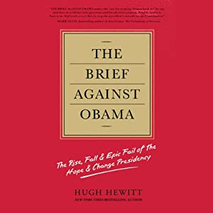 The Brief Against Obama: The Rise, Fall, & Epic Fail of the Hope & Change Presidency | [Hugh Hewitt]