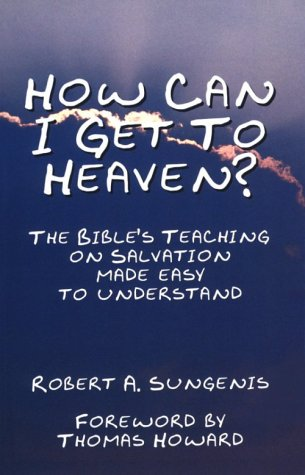 How Can I Get to Heaven?: The Bible's Teaching on Salvation-Made Easy to Understand