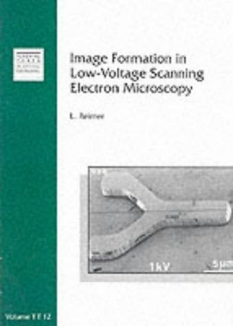 Image Formation In Low-Voltage Scanning Electron Microscopy (Spie Tutorial Text Vol. Tt12) (Tutorial Texts In Optical Engineering)