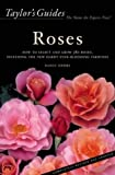 Taylor's Guide to Roses: How to Select abd Grow 380 Roses, Including the New Hardy Ever-Blooming Varieties - Flexible Binding (Taylor's Gardening Guides) by Nancy J. Ondra